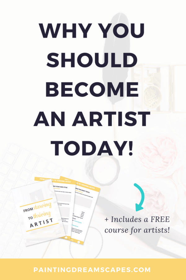 Why you should become an artist today - PaintingDreamscapes