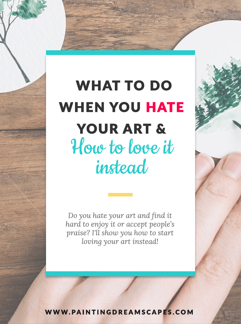 What to do when you hate your art & how to love it instead - Painting Dreamscapes