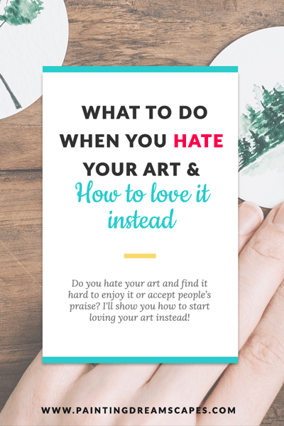 What to do when you hate your art & how to love it instead featured - Painting Dreamscapes