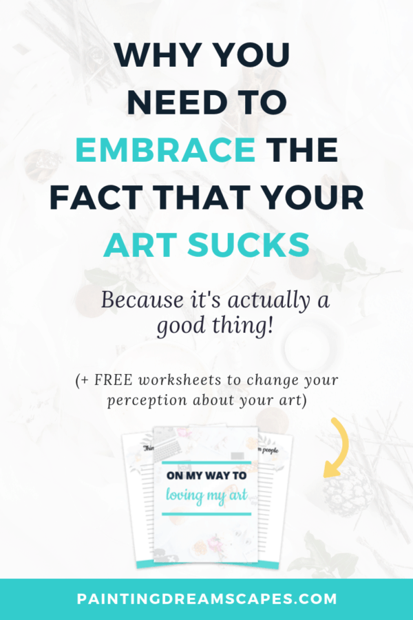 Why you need to embrace the fact that your art sucks - PaintingDreamscapes