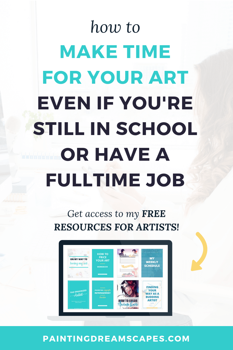 how to make time for your art even if you are still in school or have a fulltime job - painting dreamscapes